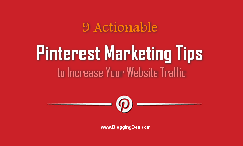 9 Actionable Pinterest Marketing Tips to Increase Your Website Traffic