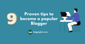 Proven tips to become a popular blogger