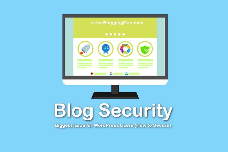 Blog Security: Biggest issue for WordPress Users (How to Secure)