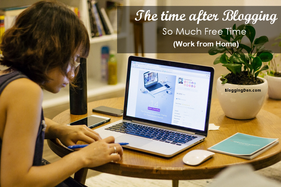 the time after blogging so much free time work from home