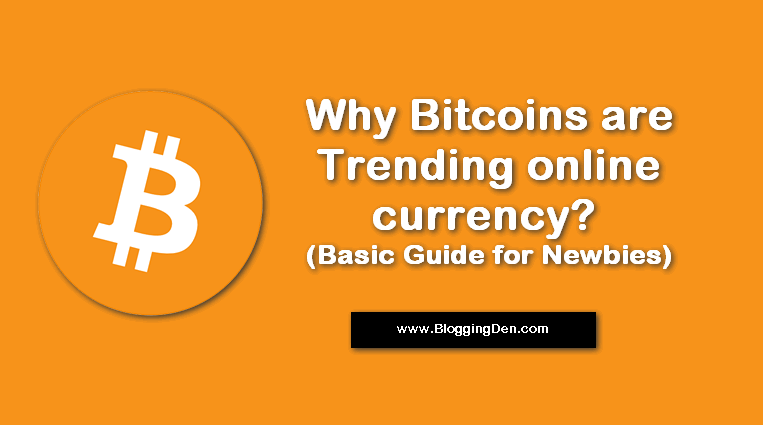 Why Bitcoins are Trending online currency? (Basic Guide for Newbies)