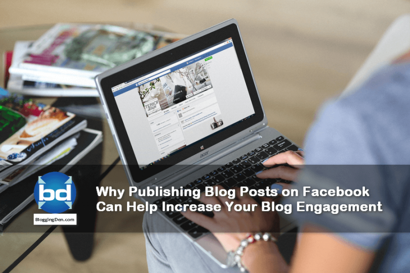 Why Publishing Blog Posts on Facebook Can Help Increase Your Blog Engagement