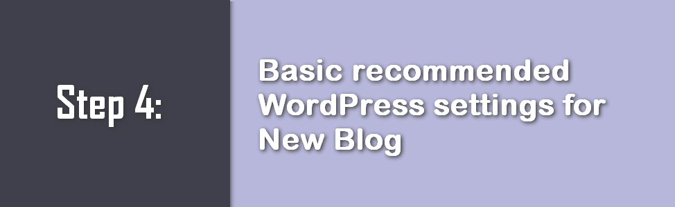 step 4: Basic recommended WordPress settings for Blog before you Start