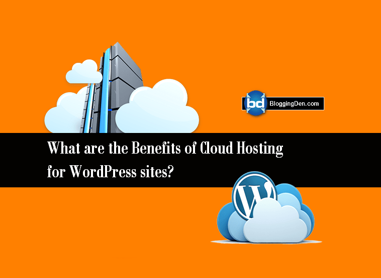 What are the Benefits of Cloud Hosting for WordPress sites