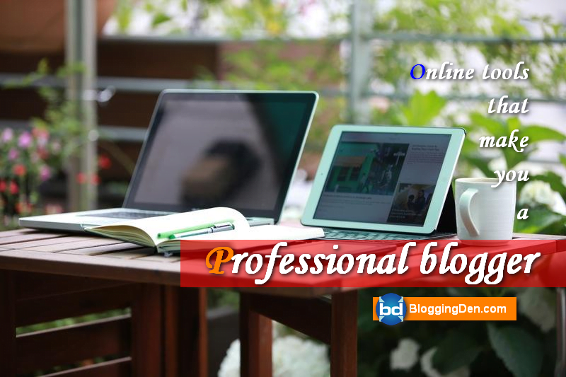 Online tools that make you a professional blogger
