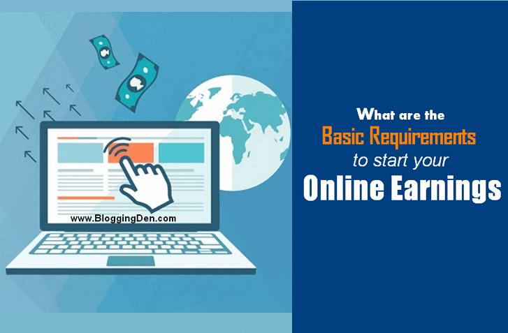 https://www.bloggingden.com/wp-content/uploads/2017/09/Basic-Requirements-to-Start-Online-Earnings.png