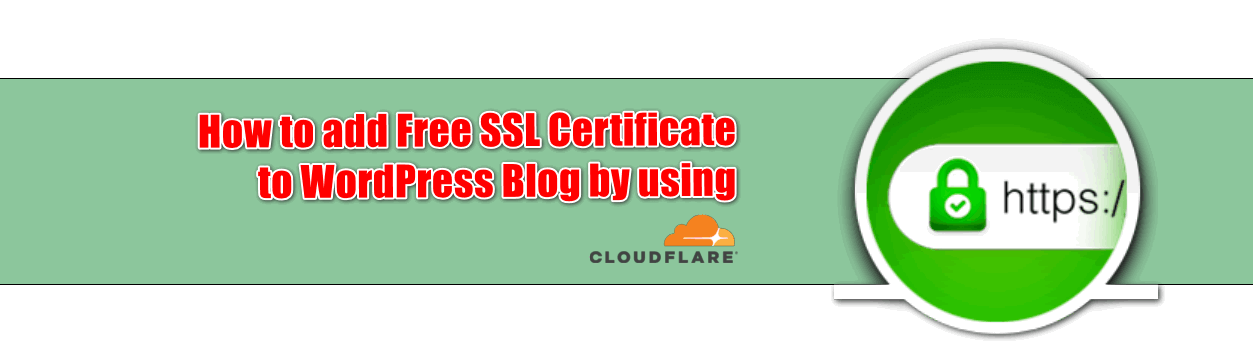 How to add Free SSL Certificate to WordPress Blog by using CloudFlare?