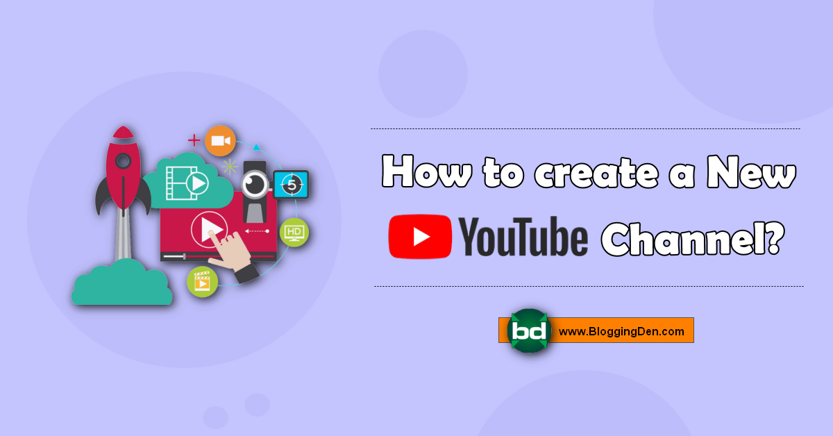 how to create a new youtube channel and upload videos