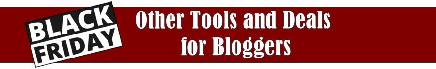 Black Friday other deals for Bloggers 2019