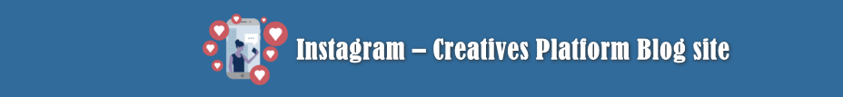 Instagram – Creatives Platform Blog site