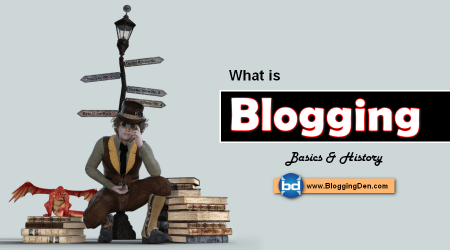 What is Blogging, its history, and its benefits? (Every Blogger Should know the Basics)