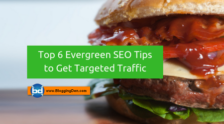 Top 6 Evergreen SEO Tips for Bloggers to Get Targeted Traffic In 2019