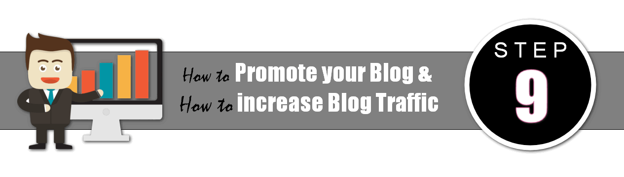 Step 9: How to Promote your Blog and How to increase Blog Traffic
