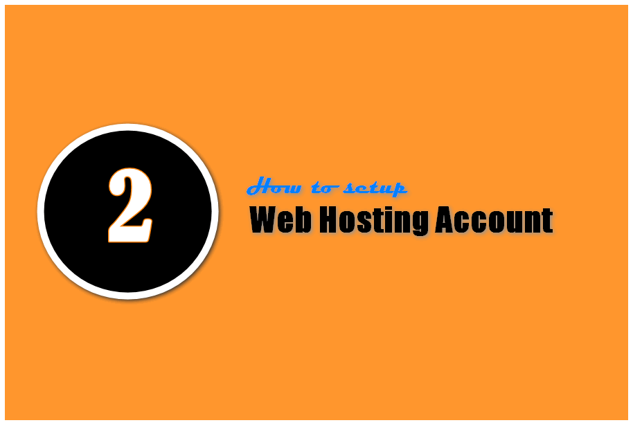 Step 2: How to setup Web Hosting account for your New Blog?