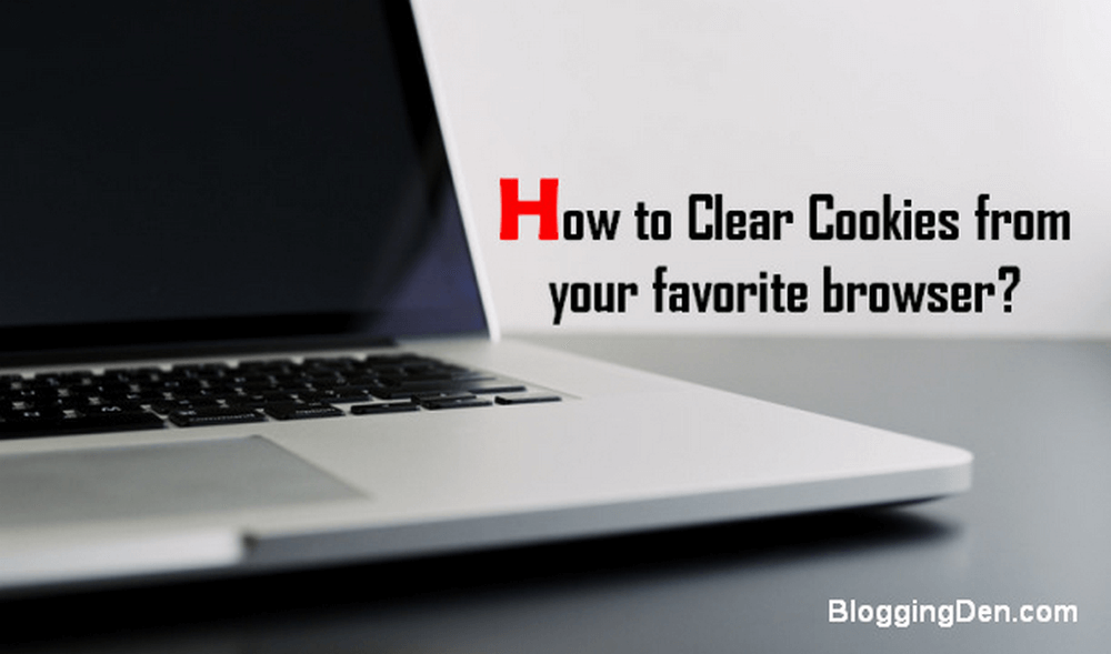 How to Clear Cookies from your favorite browser?